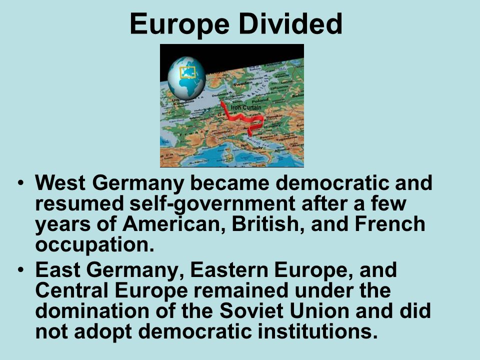 Europe Divided West Germany became democratic and resumed self-government after a few years of American, British, and French occupation. East Germany,
