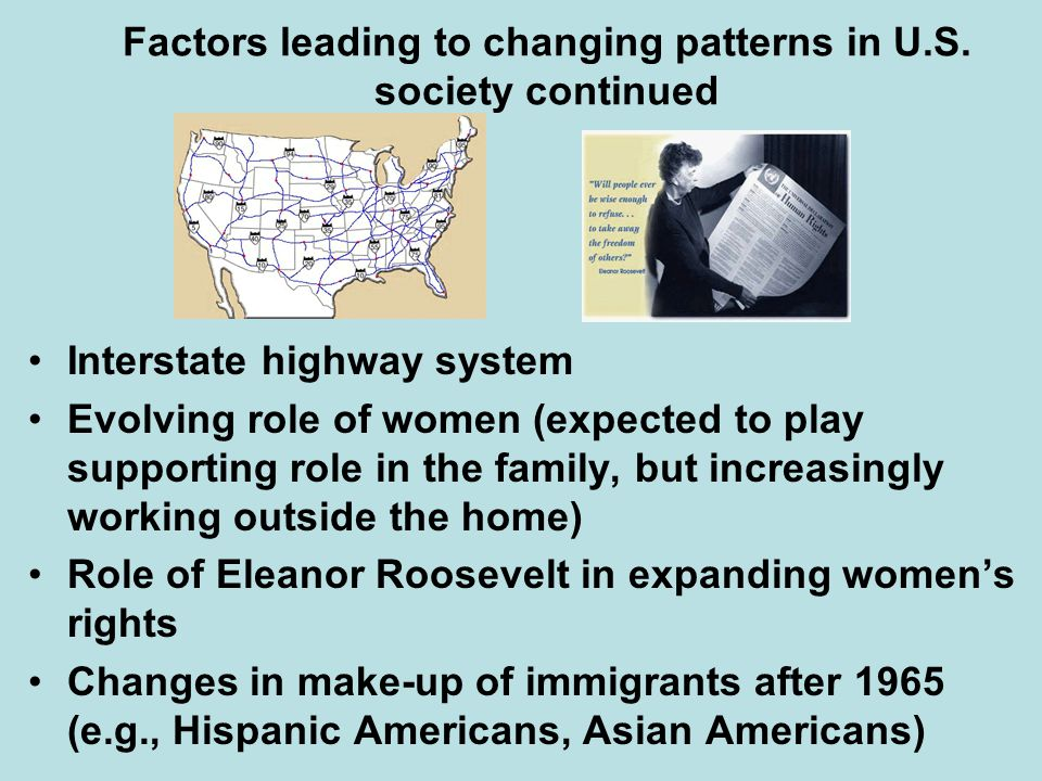 Factors leading to changing patterns in U.S. society continued Interstate highway system Evolving role of women (expected to play supporting role in t