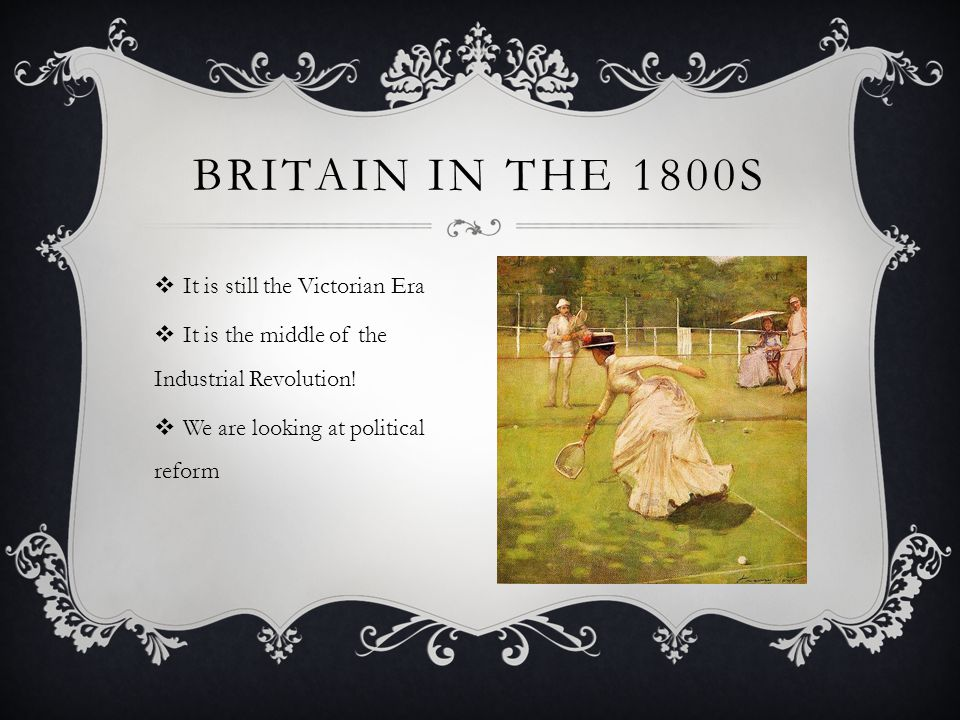 BRITAIN IN THE 1800S It is still the Victorian Era It is the middle of the Industrial Revolution.