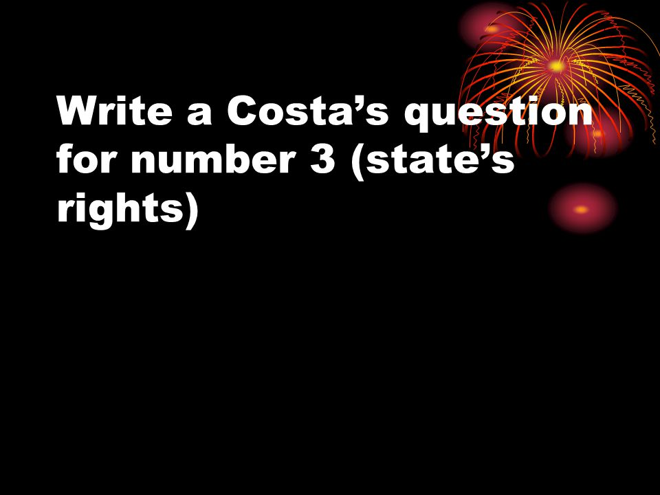 Write a Costas question for number 3 (states rights)
