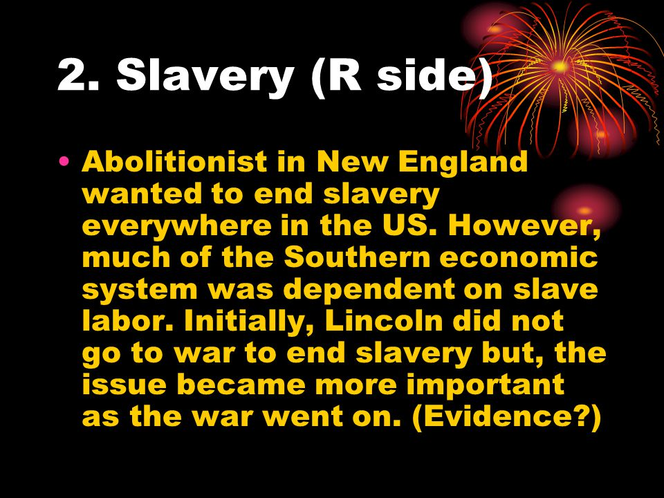 2. Slavery (R side) Abolitionist in New England wanted to end slavery everywhere in the US.