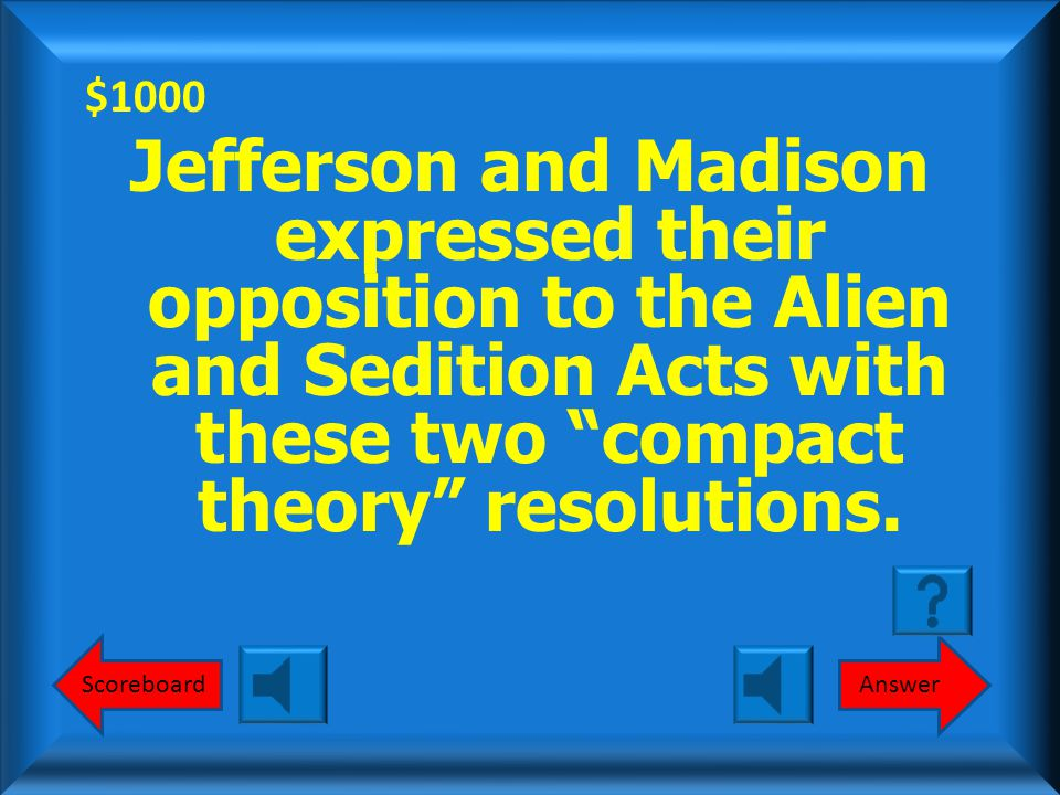 $800 Alien and Sedition Acts? What are the Alien and Sedition Acts? Round 2