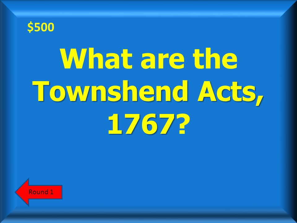 $500 The Boston Massacre occurred largely because Americans had resisted this 1767 act of taxation.