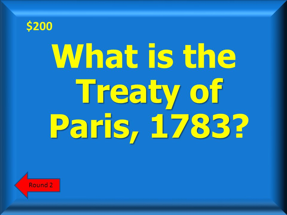 $200 AnswerScoreboard This treaty recognized the independence of the U.S.