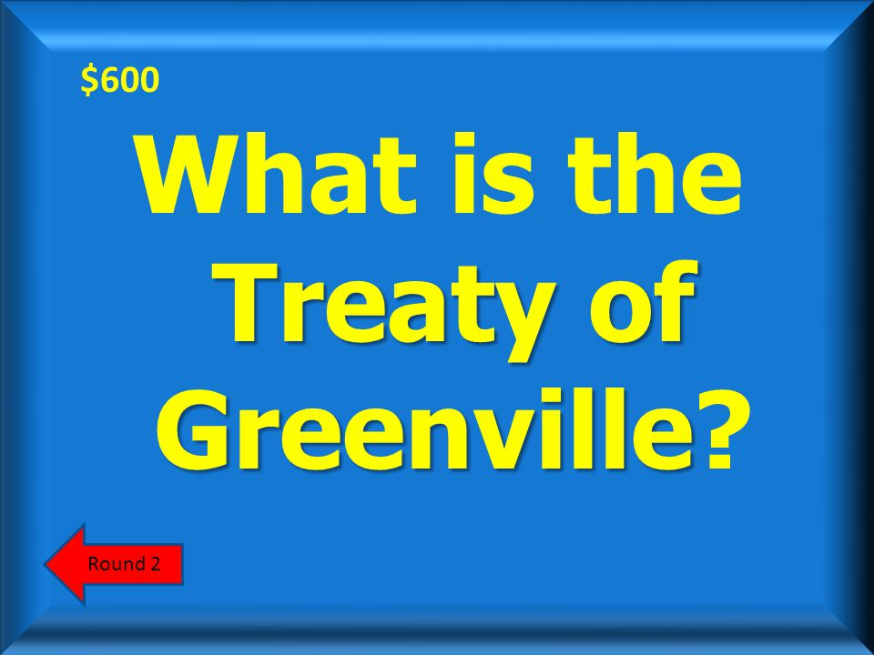 $600 This 1795 treaty effectively removed Native Americans from much of the Ohio territory.