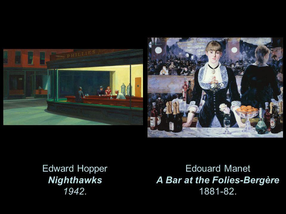 Edward Hopper Nighthawks 1942. Edouard Manet A Bar at the Folies-Bergère 1881-82.