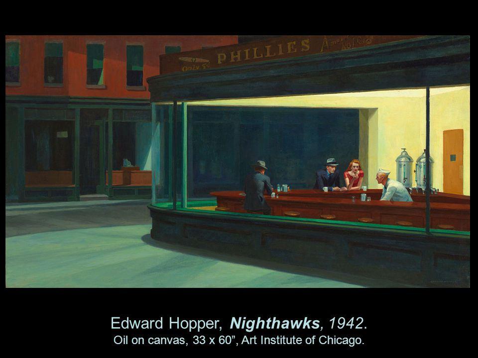 Edward Hopper, Nighthawks, 1942. Oil on canvas, 33 x 60, Art Institute of Chicago.