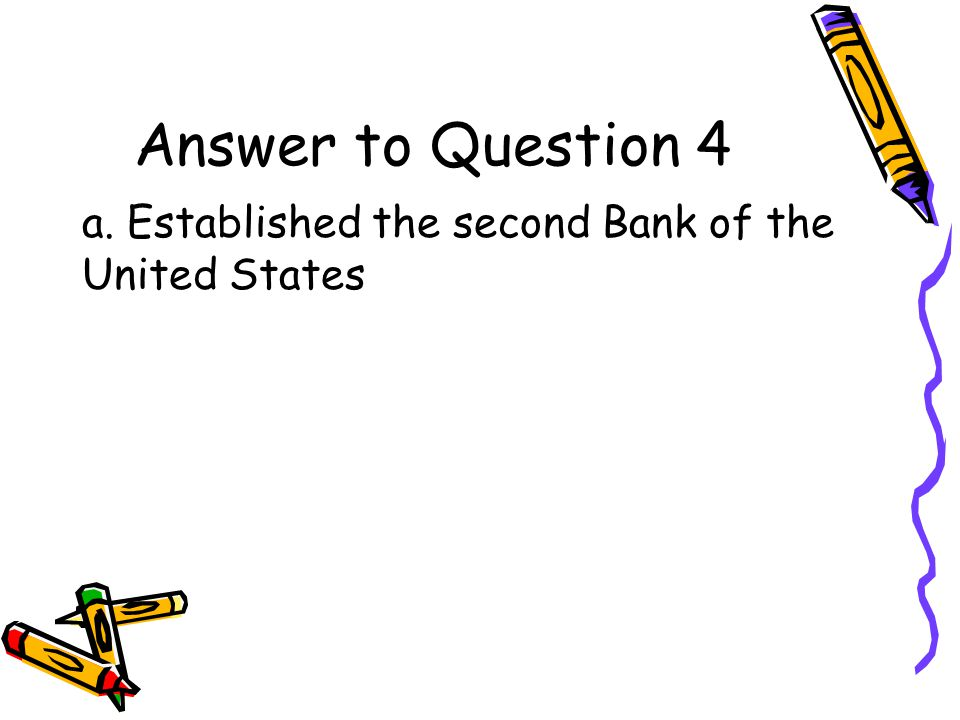Question 4 How did Congress help American industry after the War of 1812? a.Established the second Bank of the United States b.Closed the first Bank o
