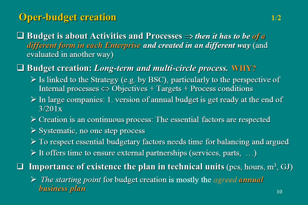 10 Oper-budget creation Oper-budget creation 1/2 Budget is about Activities and Processes then it has to be of a different form in each Enterprise and