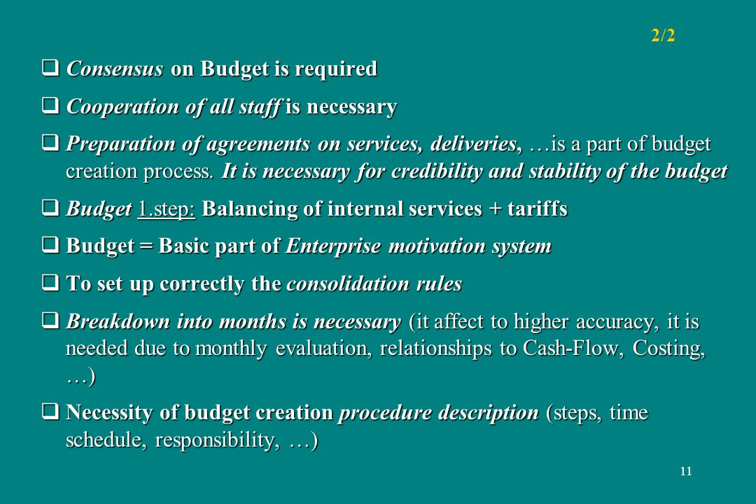 11 2/2 Consensus on Budget is required Consensus on Budget is required Cooperation of all staff is necessary Cooperation of all staff is necessary Preparation of agreements on services, deliveries, …is a part of budget creation process.