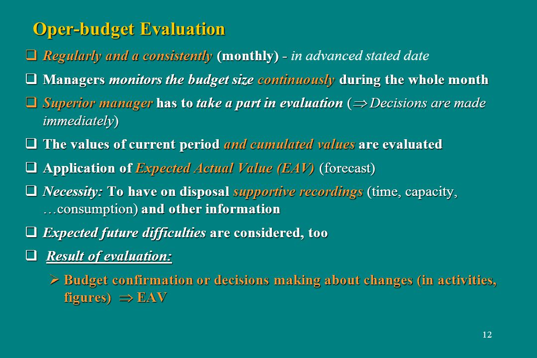 12 Oper-budget Evaluation Regularly and a consistently (monthly) - Regularly and a consistently (monthly) - in advanced stated date Managers monitors