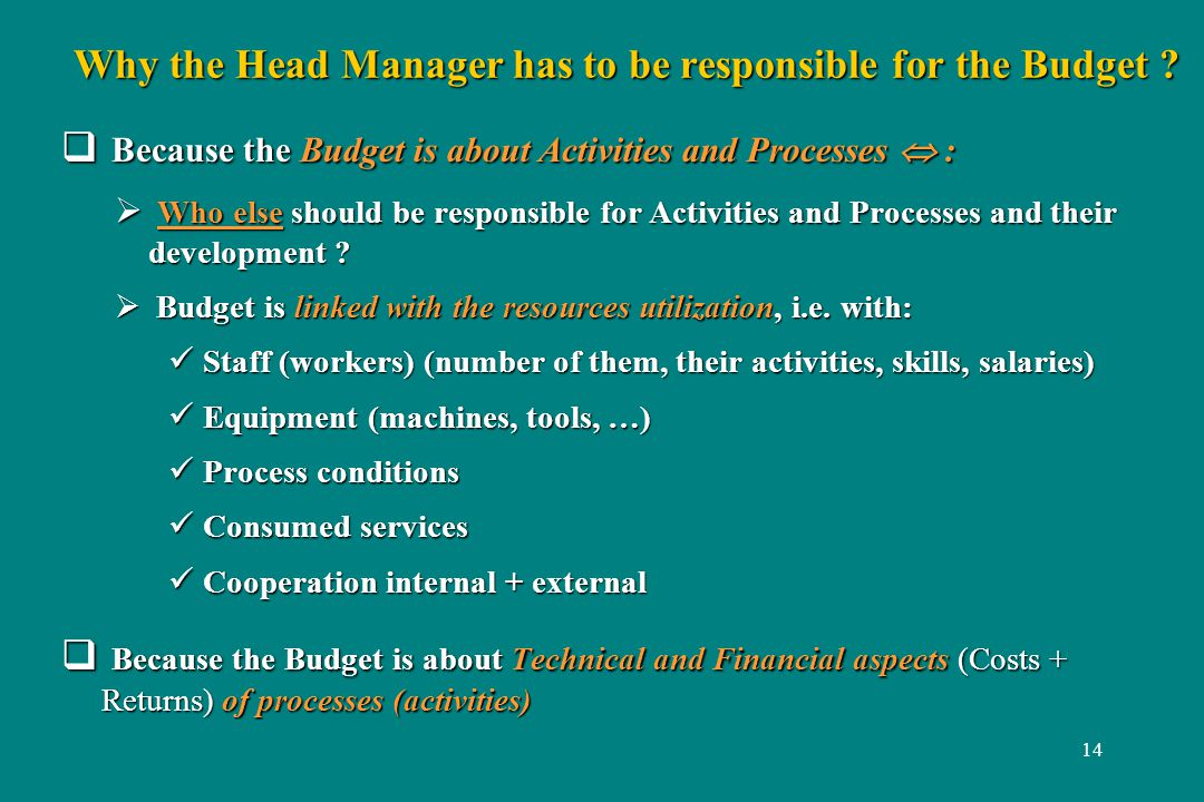 14 Why the Head Manager has to be responsible for the Budget .