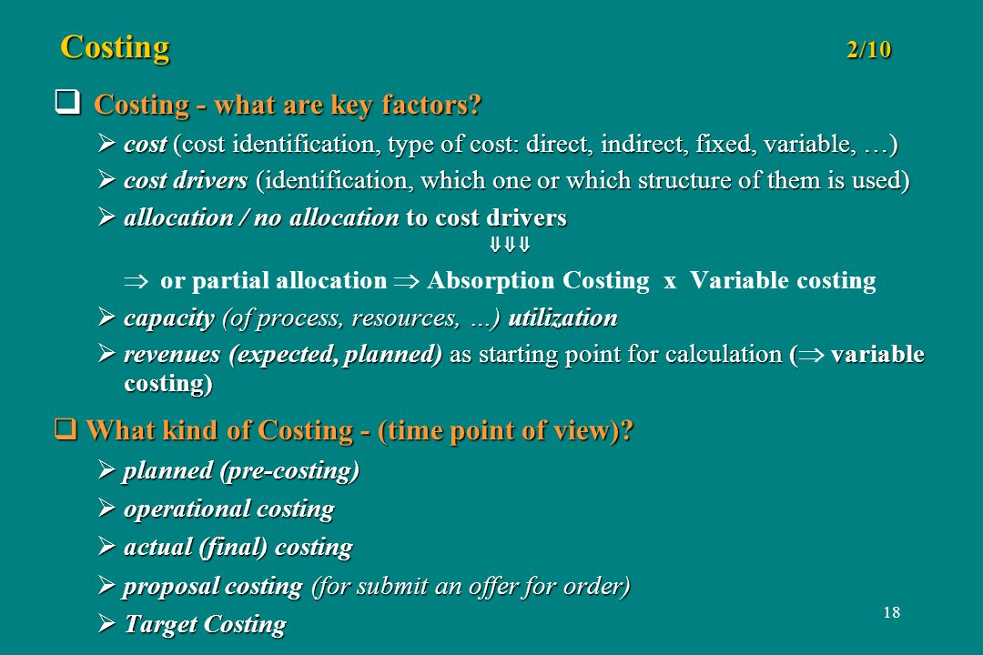 18 Costing 2/10 Costing - what are key factors? Costing - what are key factors? cost (cost identification, type of cost: direct, indirect, fixed, vari