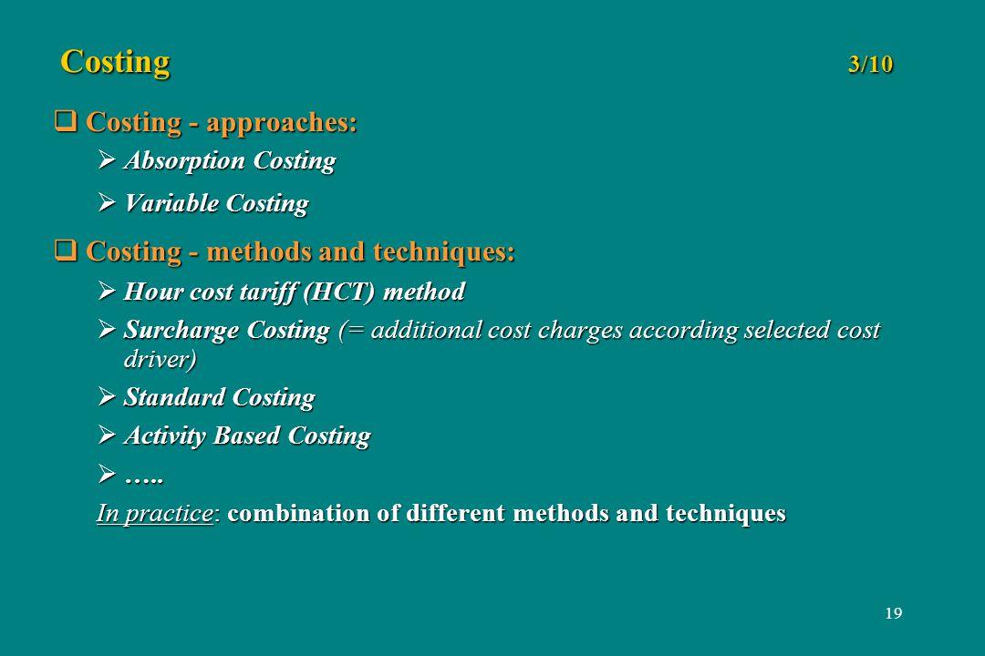 19 Costing 3/10 Costing - approaches: Costing - approaches: Absorption Costing Absorption Costing Variable Costing Variable Costing Costing - methods