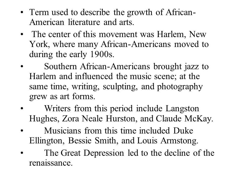 Term used to describe the growth of African- American literature and arts. The center of this movement was Harlem, New York, where many African-Americ