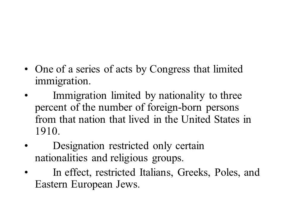 One of a series of acts by Congress that limited immigration. Immigration limited by nationality to three percent of the number of foreign-born person