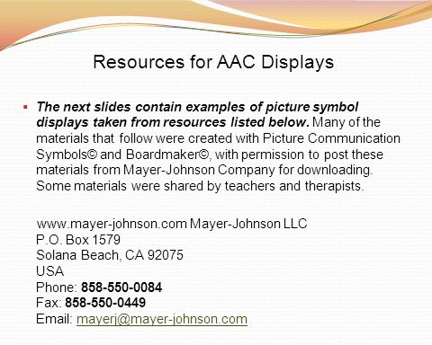 Resources for AAC Displays The next slides contain examples of picture symbol displays taken from resources listed below. Many of the materials that f