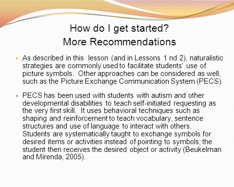 How do I get started? More Recommendations As described in this lesson (and in Lessons 1 nd 2), naturalistic strategies are commonly used to facilitat