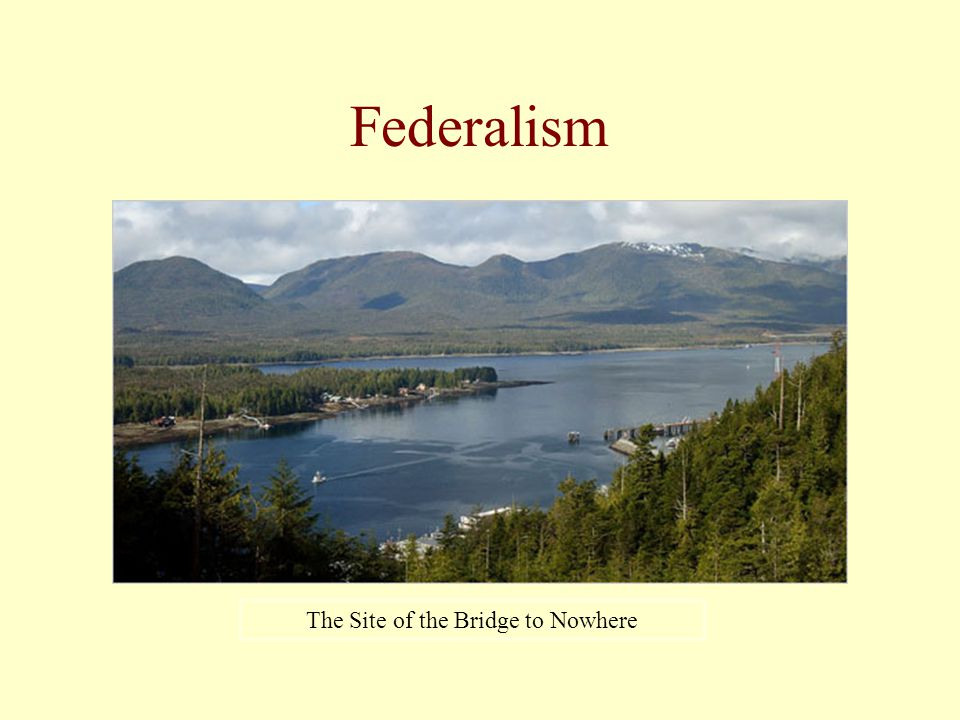 Federalism The Site of the Bridge to Nowhere