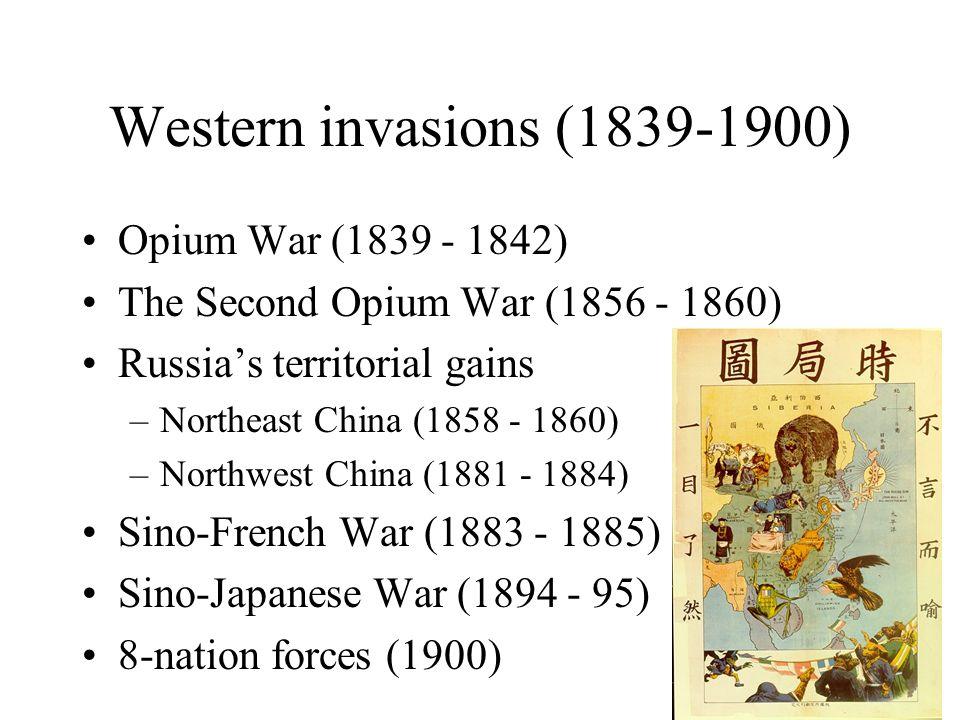 Western invasions (1839-1900) Opium War (1839 - 1842) The Second Opium War (1856 - 1860) Russias territorial gains –Northeast China (1858 - 1860) –Nor