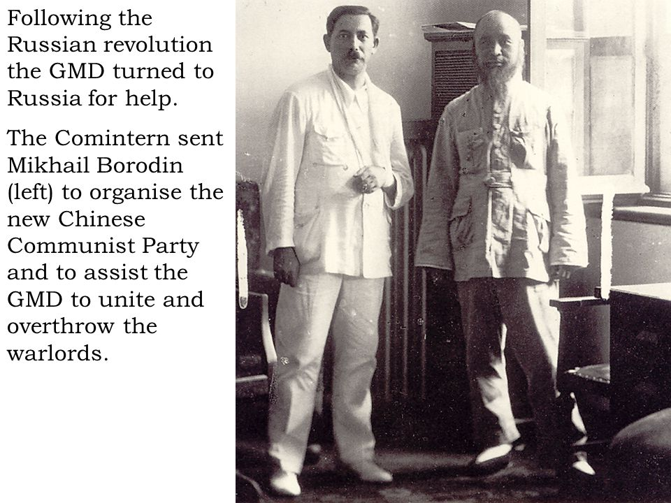 Following the Russian revolution the GMD turned to Russia for help. The Comintern sent Mikhail Borodin (left) to organise the new Chinese Communist Pa