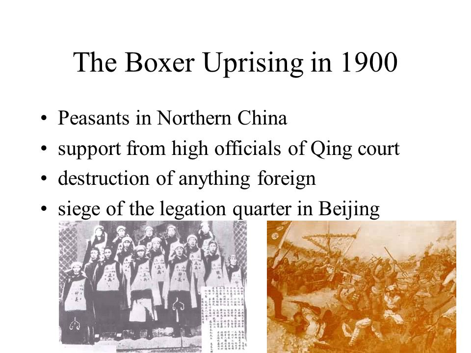 The Boxer Uprising in 1900 Peasants in Northern China support from high officials of Qing court destruction of anything foreign siege of the legation