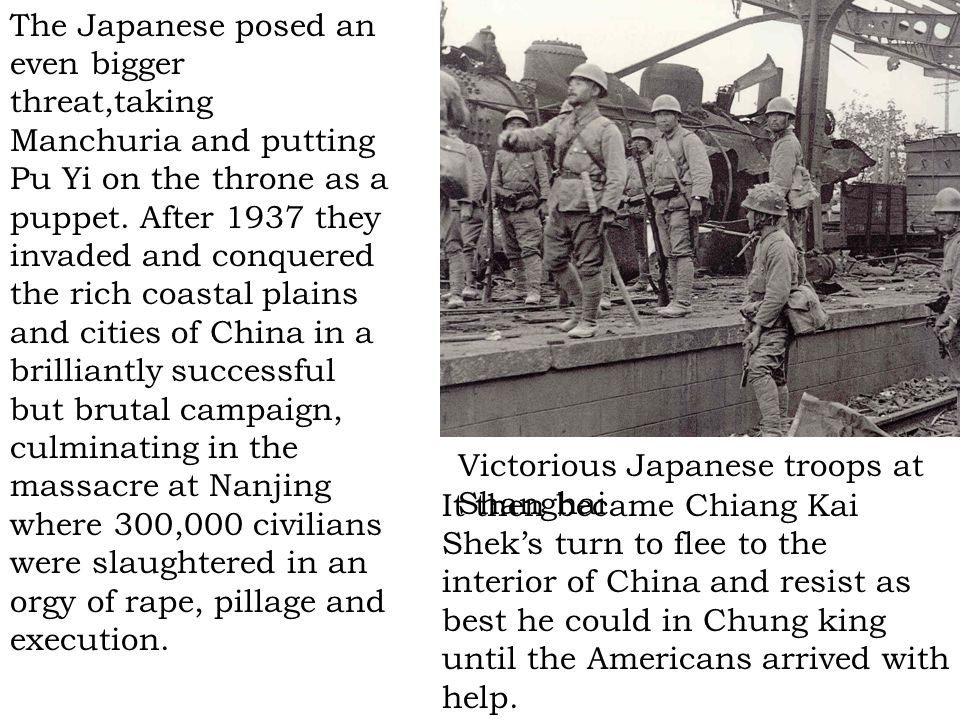 The Japanese posed an even bigger threat,taking Manchuria and putting Pu Yi on the throne as a puppet. After 1937 they invaded and conquered the rich