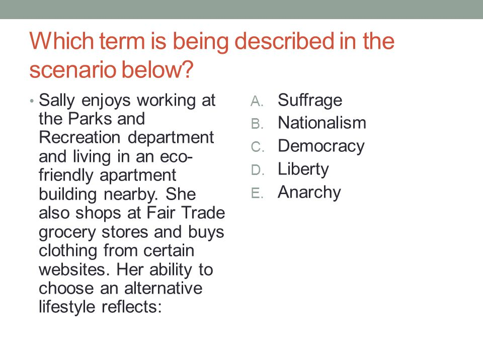 Which term is being described in the scenario below? Sally enjoys working at the Parks and Recreation department and living in an eco- friendly apartm