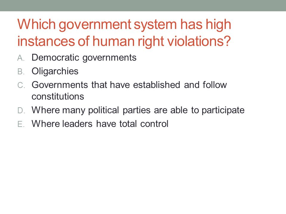 Which government system has high instances of human right violations? A. Democratic governments B. Oligarchies C. Governments that have established an