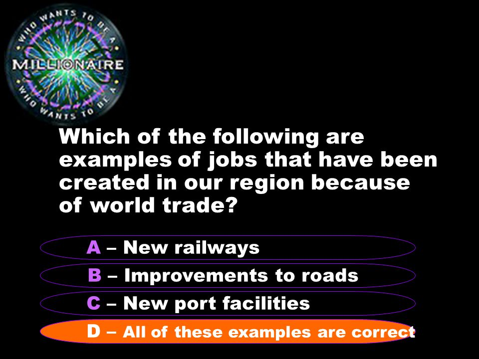 Which of the following are examples of jobs that have been created in our region because of world trade.