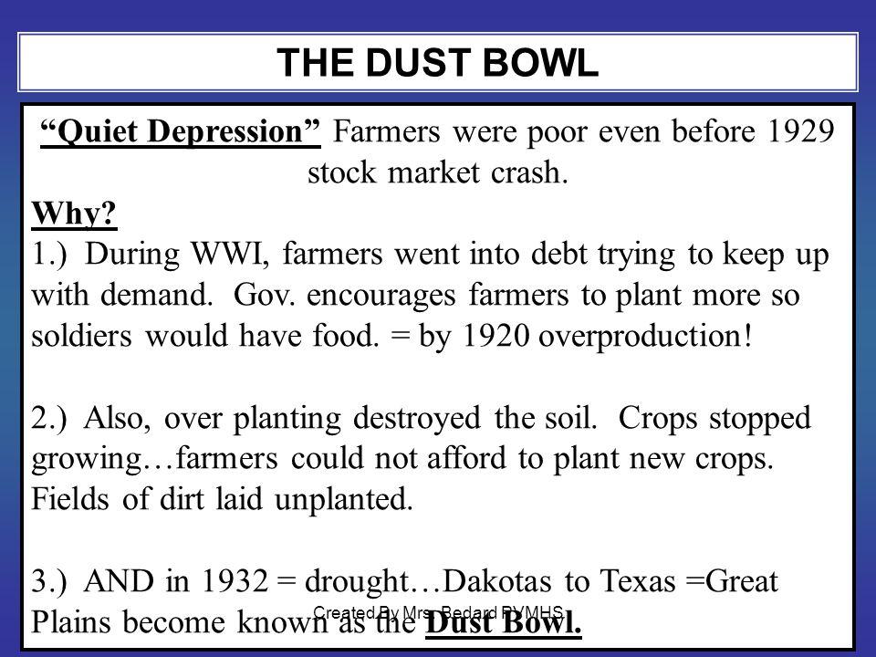 THE DUST BOWL Quiet Depression Farmers were poor even before 1929 stock market crash.