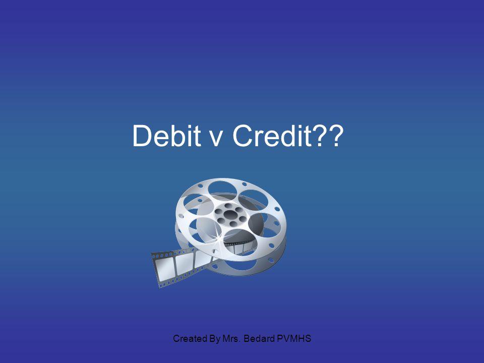 Debit v Credit?? Created By Mrs. Bedard PVMHS