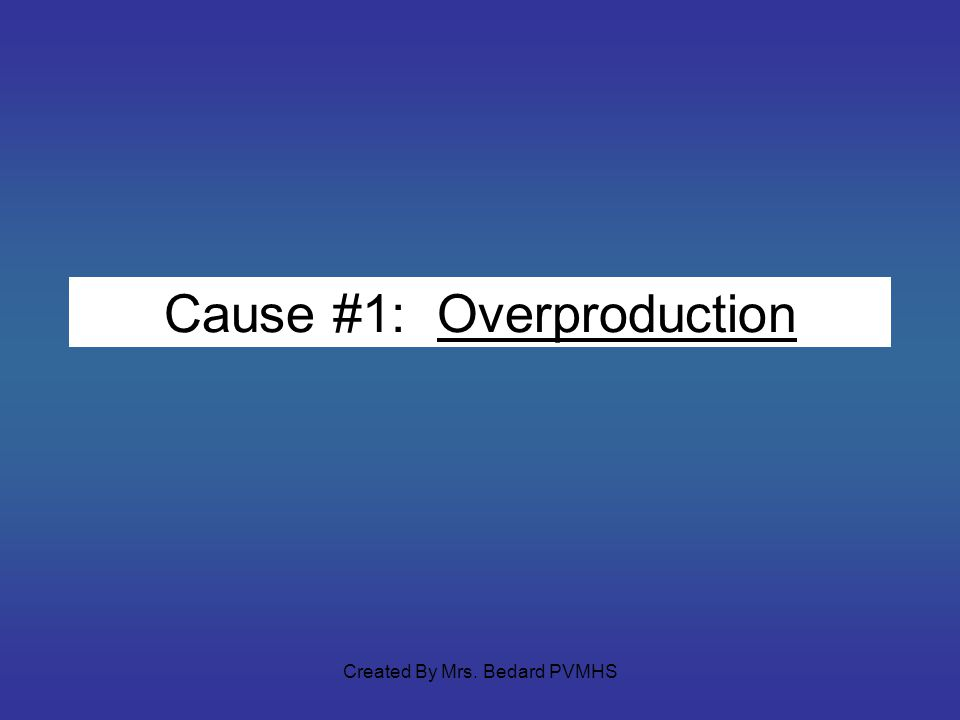 Cause #1: Overproduction Created By Mrs. Bedard PVMHS