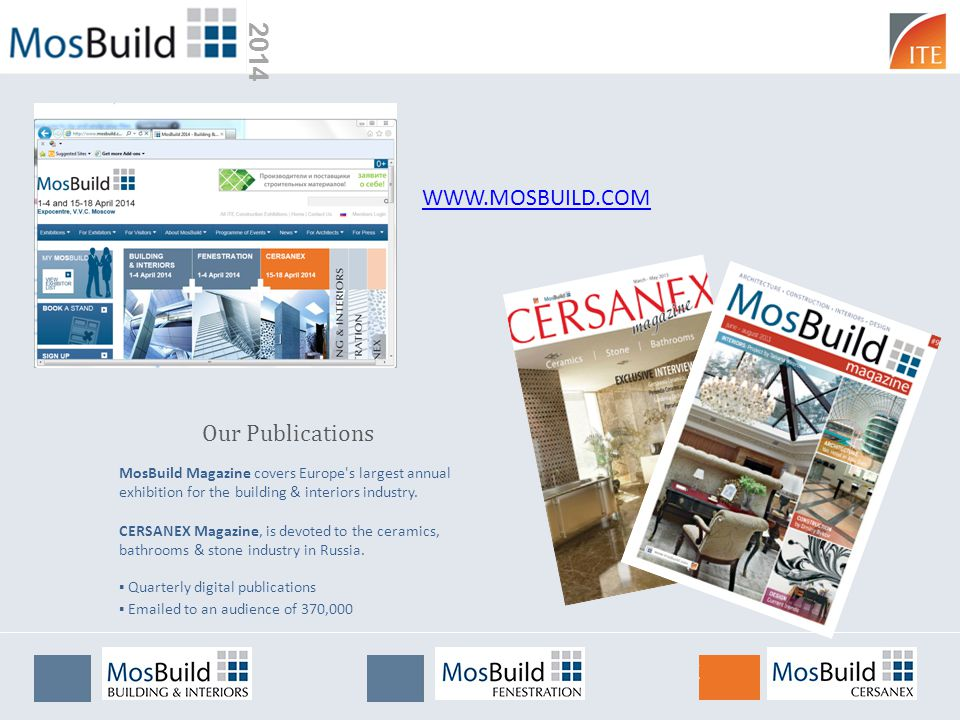 2014 Our Publications WWW.MOSBUILD.COM MosBuild Magazine covers Europe s largest annual exhibition for the building & interiors industry.