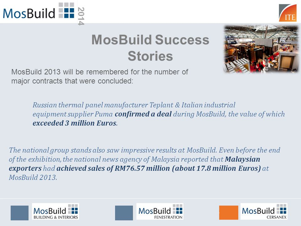 2014 MosBuild Success Stories Russian thermal panel manufacturer Teplant & Italian industrial equipment supplier Puma confirmed a deal during MosBuild, the value of which exceeded 3 million Euros.