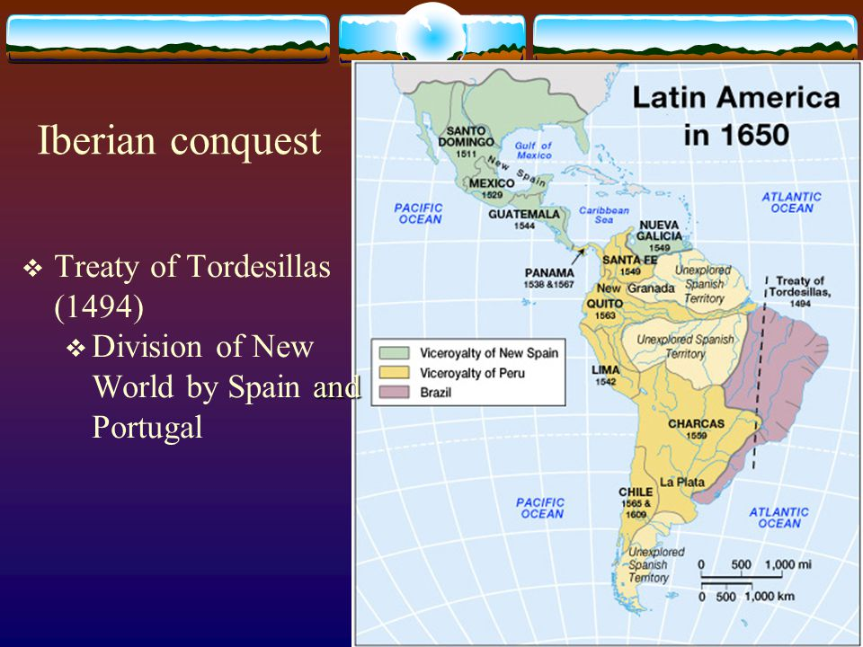Iberian conquest Treaty of Tordesillas (1494) and Division of New World by Spain and Portugal