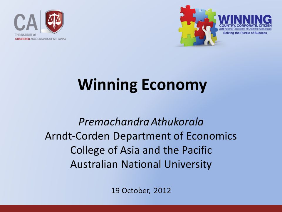 1 Winning Economy Premachandra Athukorala Arndt-Corden Department of Economics College of Asia and the Pacific Australian National University 19 October, 2012