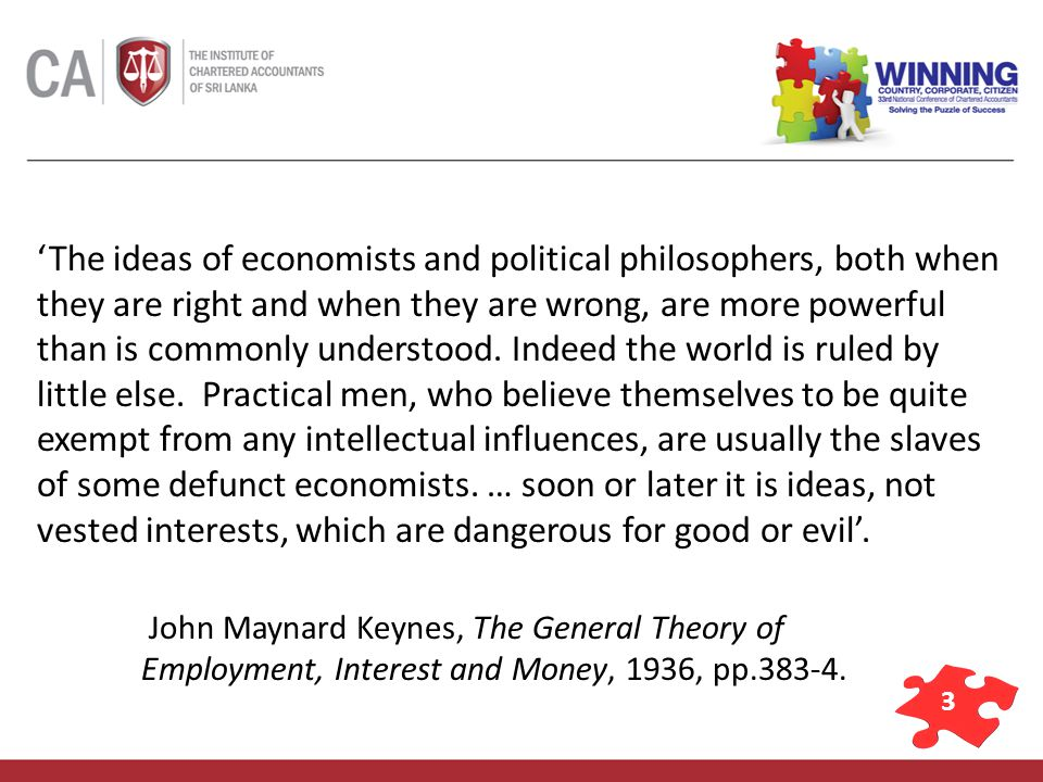 3 The ideas of economists and political philosophers, both when they are right and when they are wrong, are more powerful than is commonly understood.