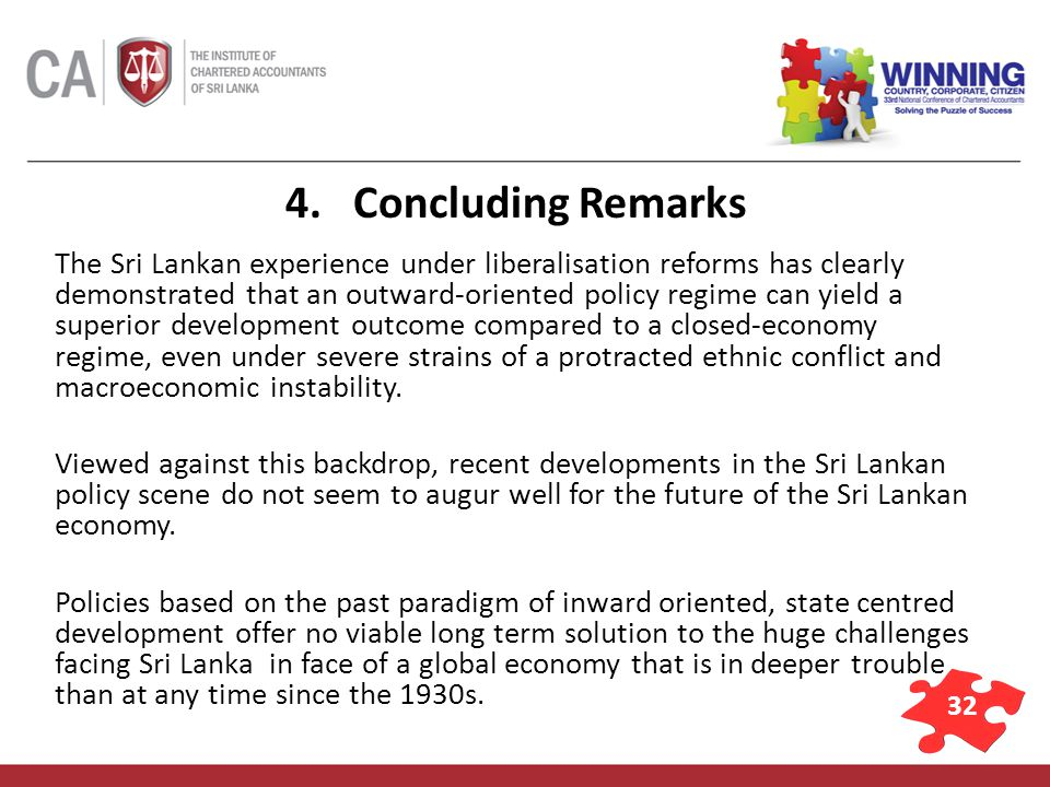 32 4. Concluding Remarks The Sri Lankan experience under liberalisation reforms has clearly demonstrated that an outward-oriented policy regime can yi