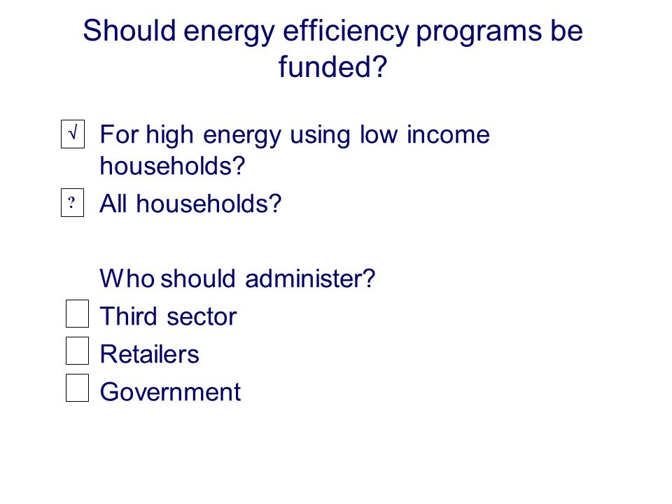 Should energy efficiency programs be funded. For high energy using low income households.