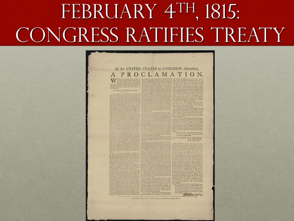 February 4 th, 1815: congress ratifies treaty