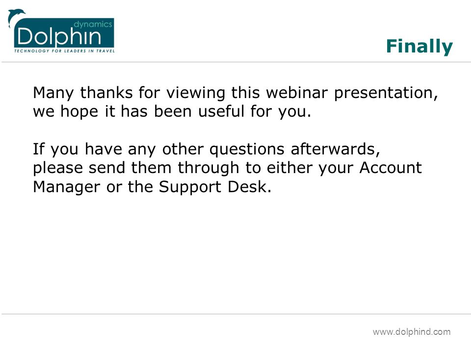 www.dolphind.com Finally Many thanks for viewing this webinar presentation, we hope it has been useful for you.