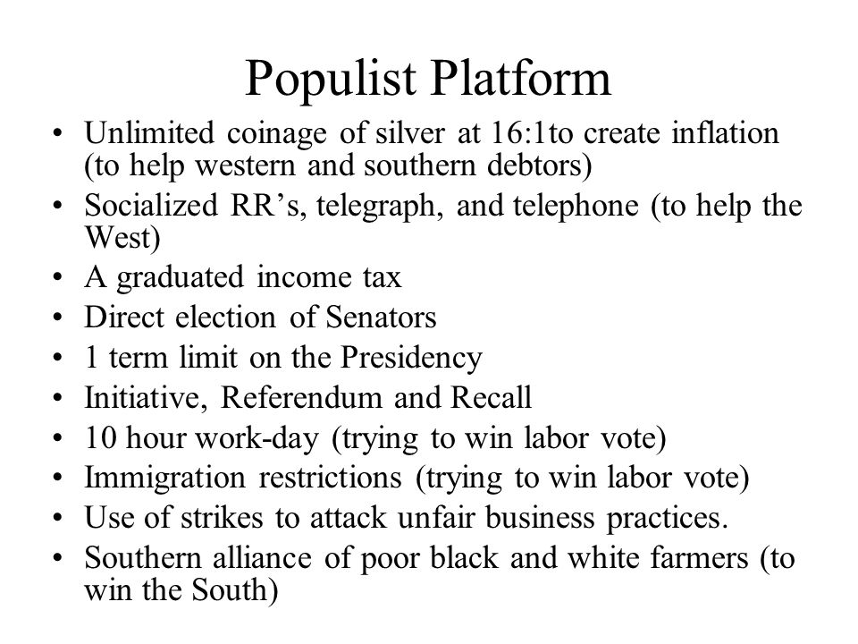 Populist Platform Unlimited coinage of silver at 16:1to create inflation (to help western and southern debtors) Socialized RRs, telegraph, and telepho