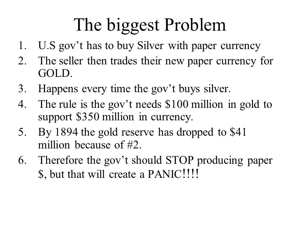 The biggest Problem 1.U.S govt has to buy Silver with paper currency 2.The seller then trades their new paper currency for GOLD. 3.Happens every time