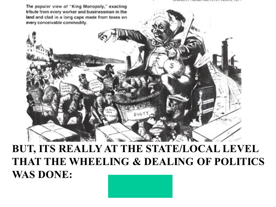 BUT, ITS REALLY AT THE STATE/LOCAL LEVEL THAT THE WHEELING & DEALING OF POLITICS WAS DONE: