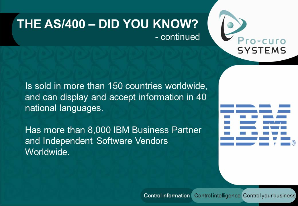 Control your businessControl intelligenceControl information Is sold in more than 150 countries worldwide, and can display and accept information in 4