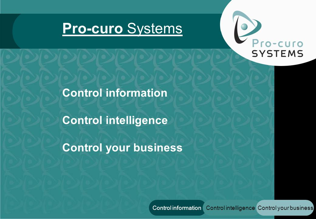 Control your businessControl intelligenceControl information Control intelligence Control your business Pro-curo Systems