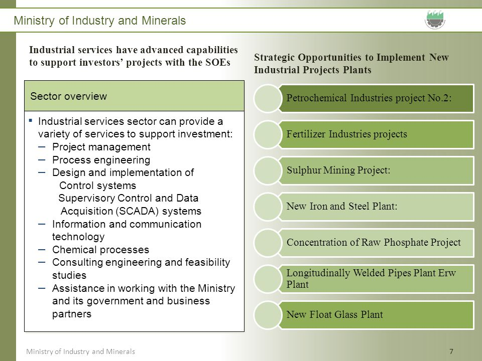 Ministry of Industry and Minerals 7 Sector overview Industrial services sector can provide a variety of services to support investment: – Project mana