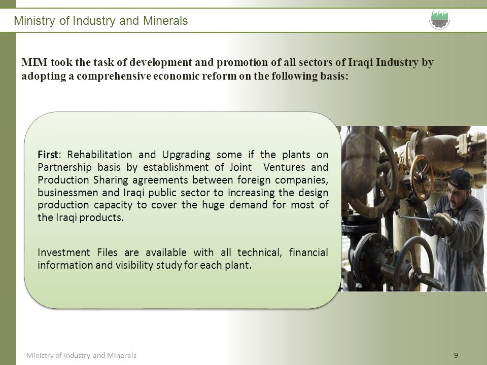 Ministry of Industry and Minerals 9 MIM took the task of development and promotion of all sectors of Iraqi Industry by adopting a comprehensive econom