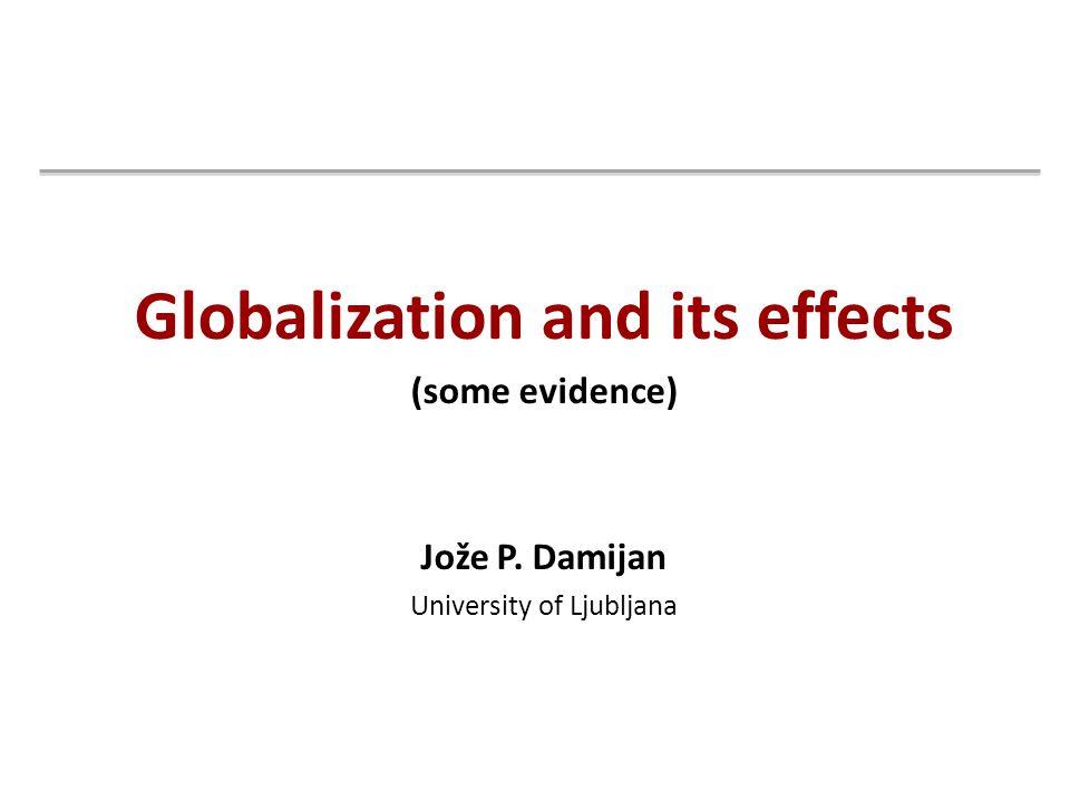 Globalization and its effects (some evidence) Jože P. Damijan University of Ljubljana